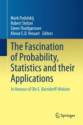 The Fascination of Probability, Statistics and their Applications: In Honour of Ole E. Barndorff-Nielsen