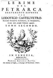 Le rime del Petrarca brevemente esposte per Lodovico Castelvetro. Ed. corretta, illustrata, ed accresciuta, siccome dalla ... prefazione apparisce: Volume 2
