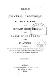 The Code of Criminal Procedure, Act No. XXV of 1861: With ... an Appendix Containing the Rules of Practice Made and Issued by the Sudder Court at Madras ...