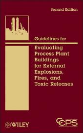 Guidelines for Evaluating Process Plant Buildings for External Explosions, Fires, and Toxic Releases: Edition 2