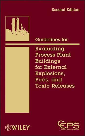Guidelines for Evaluating Process Plant Buildings for External Explosions  Fires  and Toxic Releases PDF