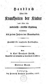 Handbuch über die Krankheiten der Kinder und über die medicinisch-physische Erziehung derselben bis zu den Jahren der Mannbarkeit: zunächst für angehende Heilkünstler, Band 3