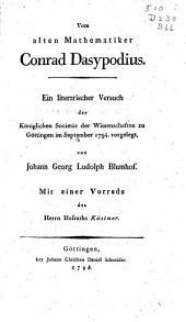 Vom alten Mathematiker Conrad Dasypodius: Ein literarischer Versuch der Kœniglichen Societaet der Wissenschaften zu Gœttingen im September 1794. vorgelet