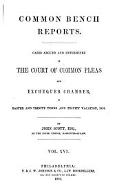 Reports of Cases Argued and Determined in the English Courts of Common Law: With Tables of the Cases and Principal Matters, Volume 81
