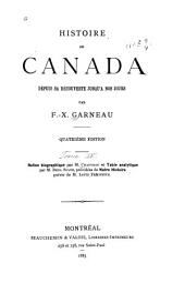 Histoire du Canada depuis sa découverte jusqu'à nos jours: Fréchette, L. Notre histoire ; à la mémoire de F. X. Garneau. Chauveau, P. J. O. F.-X. Garneau, sa vie et ses oeuvres. Suite, B. Index analytique de l'Histoire