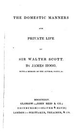 The domestic manners and private life of sir Walter Scott