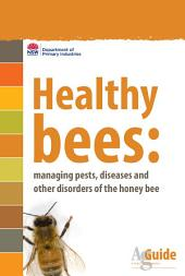 Healthy Bees: Managing pests, diseases and other disorders of the honey bee: AgGuide - A Practical Guide