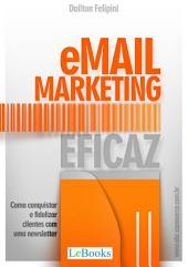Email Marketing Eficaz - Como conquistar e fidelizar clientes com uma newsletter