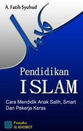 Pendidikan Islam: Cara Mendidik Anak Saleh, Smart dan Pekerja Keras