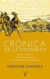 Crónica de la eternidad: ¿Quién escribió la Historia verdadera de la conquista de la Nueva España?
