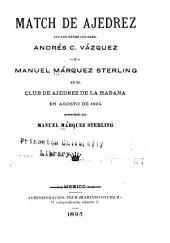 Match de ajedrez jugado entre los sres: Andrés C. Vázquez y Manuel Márzquez Sterling en el Club de ajedrez de la Habana en agosto de 1894