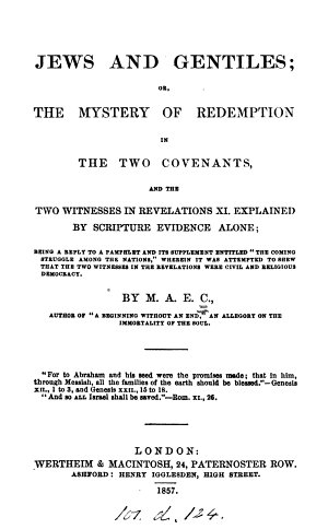 Jews and Gentiles  or  The mystery of redemption in the two covenants  a reply to The coming struggle among the nations  by D  Pae   By M A E C