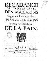 Décadance de l'inivste parti des Mazarins réfugiez à S. Germain et leurs pernicievx desseins auortez par la conclusion de la paix