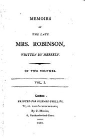 Memoirs of the Late Mrs. Robinson Written by Herself, 1: In Two Volumes