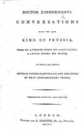 Dr. Z.'s Conversations with the late King of Prussia [Frederick II.] when he attended him in his last illness. ... To which are added, several curious particulars ... of that extraordinary prince. Translated from the last edition