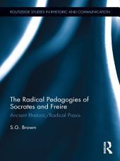 The Radical Pedagogies of Socrates and Freire: Ancient Rhetoric/Radical Praxis