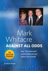 Mark Whitacre Against All Odds: How ''The Informant'' and his Family Turned Defeat into Triumph