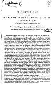 Observations on the Means of forming and maintaining Troops in Health in Different Climates and Localities ... Read before the Statistical Society of London, on the 21st April 1845