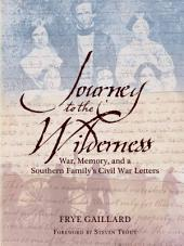 Journey to the Wilderness: War, Memory and a Southern Family's Civil War Letters