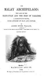 The Malay Archipelago: The Land of the Orang-utan and the Bird of Paradise. A Narrative of Travel, with Studies of Man and Nature