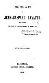 Essai sur la vie de J.-G. Lavater [founded on the work of G. Gessner], par l'auteur des Soirées de Famille [Herminie Chavannes]. ... Deuxième édition. (Publié par la Société des Livres Religieux de Toulouse.).