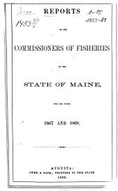 Report of the Commissioner of Fisheries of the State of Maine: for the year ... 1867/68