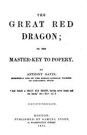 The Great Red Dragon: Or The Master-key to Popery