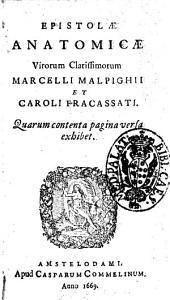 Epistolæ anatomicæ virorum clarissimorum Marcelli Malpighij et Caroli Fracassati. Quarum contenta pagina versa exhibet