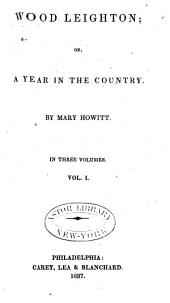 Wood Leighton, Or, a Year in the Country: Volumes 1-3