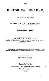 The Historical Reader: Designed for Use of Schools and Families. On a New Plan