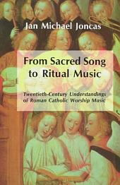 From Sacred Song to Ritual Music: Twentieth-century Understandings of Roman Catholic Worship Music