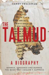 """The Talmud †"""" A Biography: Banned, censored and burned. The book they couldn't suppress"""