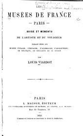 Les musées de France--Paris--guide et memento de Partiste et du voyageur: faisant suite aux musées d'Italie, d'Espagne, d'Allemagne, d'Angleterre, de Belgique, de Hollande et de Russie, Volume5