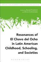 Resonances of El Chavo del Ocho in Latin American Childhood  Schooling  and Societies PDF