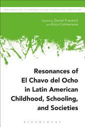 Resonances of El Chavo del Ocho in Latin American Childhood, Schooling, and Societies