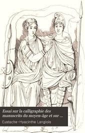 Essai sur la calligraphie des manuscrits du moyen-âge et sur les ornements des premiers Livres d'heures imprimés, par E.-H. Langlois...
