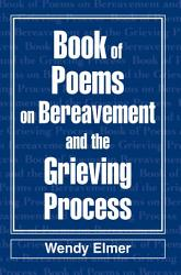 Book Of Poems On Bereavement And The Grieving Process Book PDF