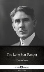 The Lone Star Ranger by Zane Grey   Delphi Classics  Illustrated  PDF