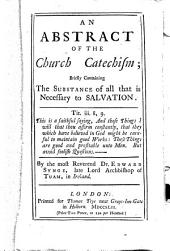 An abstract of the Church catechism; briefly containing the substance of all that is necessary to salvation