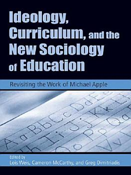 Ideology  Curriculum  and the New Sociology of Education PDF