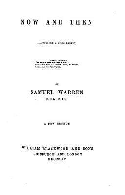 Works of Samuel Warren  Now and then  The lily and the bee  The intellectual and moral development of the present age PDF