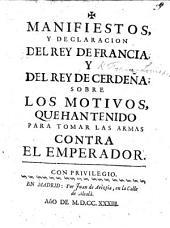 Manifiesto y declaracion del Rey de Francia y del Rey de Cerdeña sobre los motivos que han tenido para tomar las armas contra el Emperador