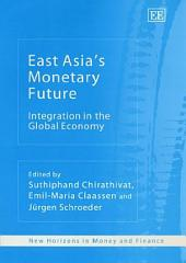 East Asia's Monetary Future: Integration in the Global Economy
