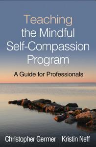 Teaching the Mindful Self Compassion Program PDF