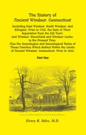 The History of Ancient Windsor, Connecticut: Including East Windsor, South Windsor, and Ellington, Prior to 1768, the Date of Their Separation from the Old Town : and Windsor, Bloomfield and Windsor Locks, to the Present Time : Also the Genealogies and Genealogical Notes of Those Families which Settled Within the Limits of Ancient Windsor, Connecticut, Prior to 1800