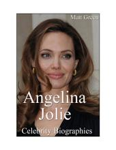 Celebrity Biographies - The Amazing Life Of Angelina Jolie - Famous Actors
