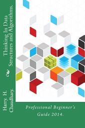 Thinking In Data Structures and Algorithms.: Professional Beginner's Guide 2014.
