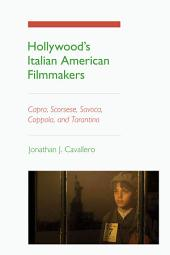 Hollywood's Italian American Filmmakers: Capra, Scorsese, Savoca, Coppola, and Tarantino