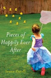 Pieces of Happily Ever After: A Novel