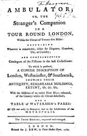 The Ambulator; or the stranger's companion in a tour round London ... To which is prefixed, a concise account of London, Southwark and Westminster, etc